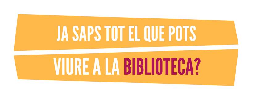 Imatge amb el text: Ja saps tot el que pots viure a la biblioteca?