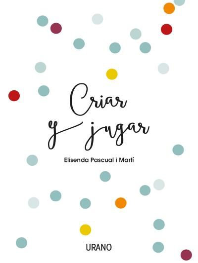 Portada del llibre Criar y jugar d'Elisenda Pascual