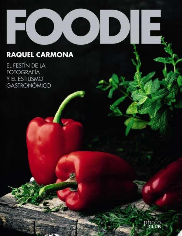 Portada del llibre Foodie, el festín de la fotografía y el estilismo gastronómico de Raquel Carmona