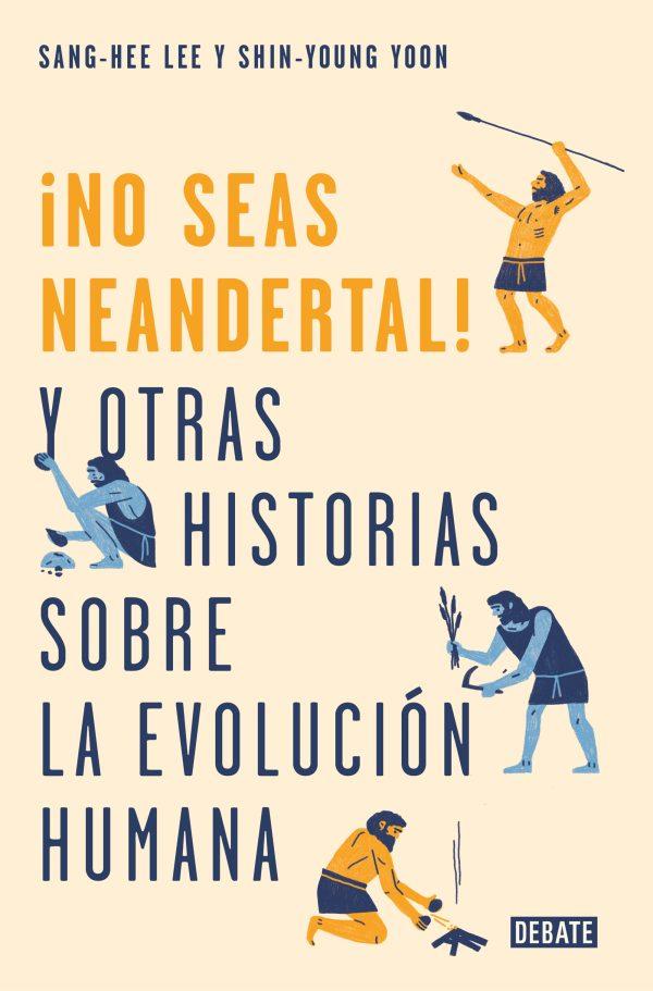 Portada del llibre ¡No seas neandertal! y otras historias sobre la evolución humana