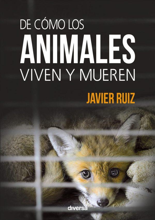 Portada del llibre De cómo los animales viven y mueren de Javier Ruiz