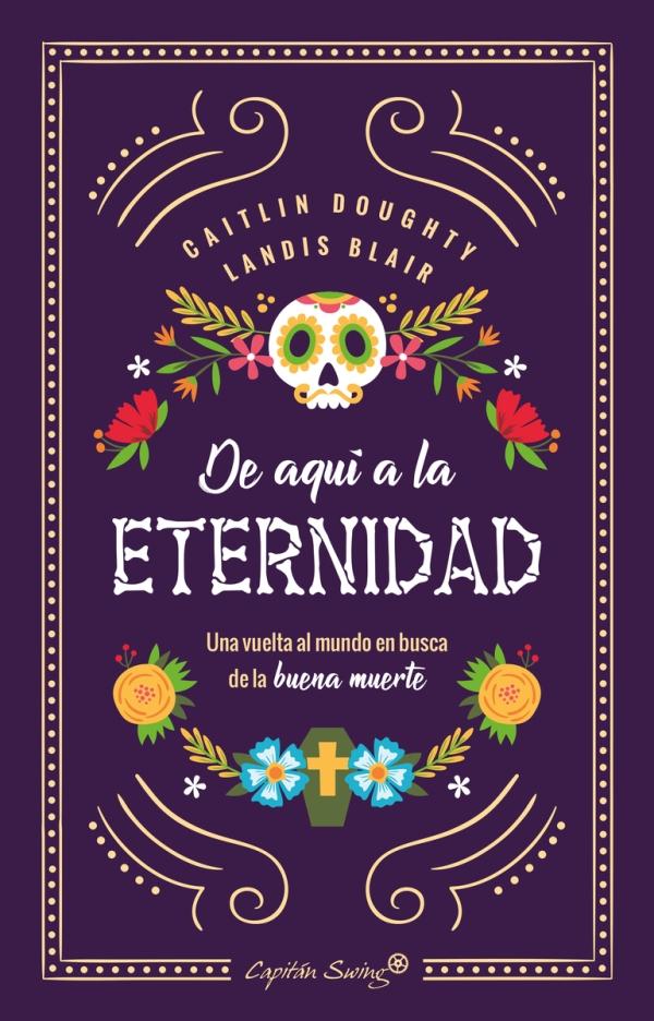 Portada del llibre De aquí a la eternidad. Una vuelta al mundo en busca de la buena muerte