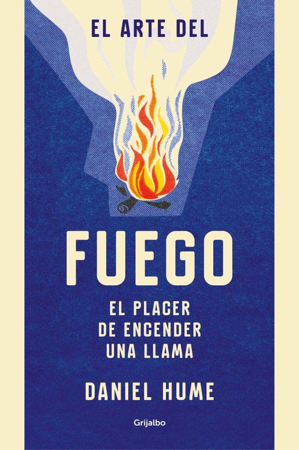 Portada del llibre El arte del fuego. El placer de encender una llama de Daniel Hume