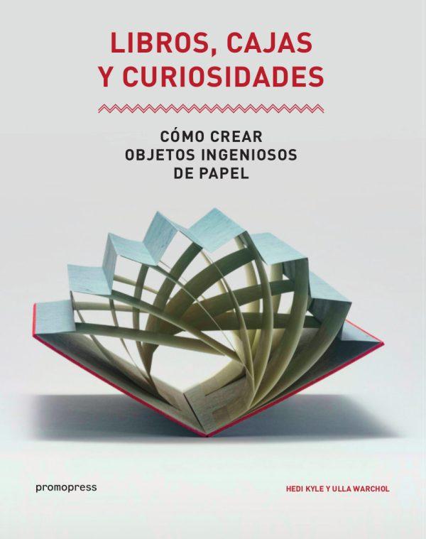 Portada del llibre Libros, cajas y curiosidades. Cómo crear objetos ingeniosos de papel