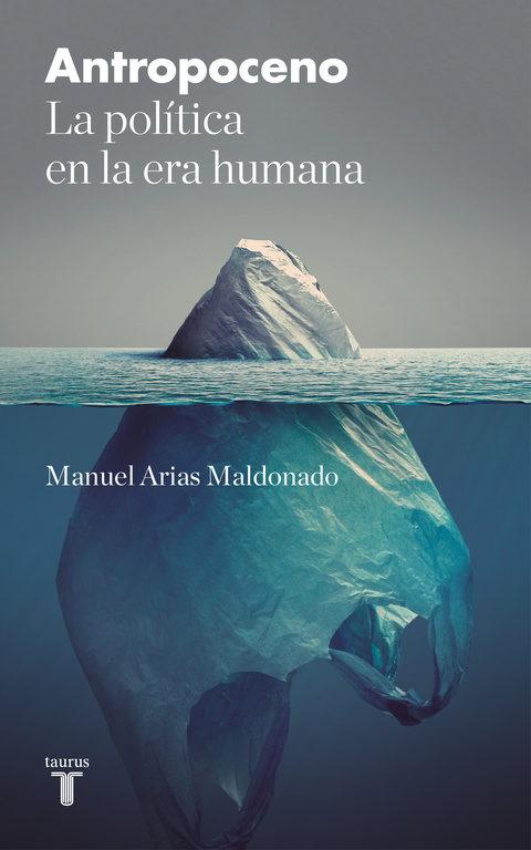 Portada del llibre Antropoceno. La política en la era humana de Manuel Arias Maldonado
