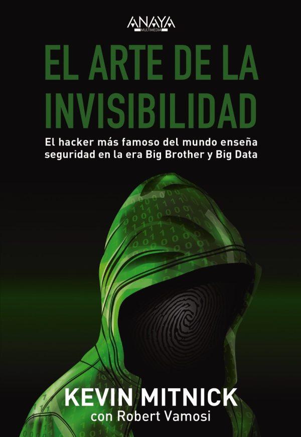 Portada del llibre El arte de la invisibilidad. El hacker más famoso del mundo enseña la seguridad en la era Big Brother y Big Data.