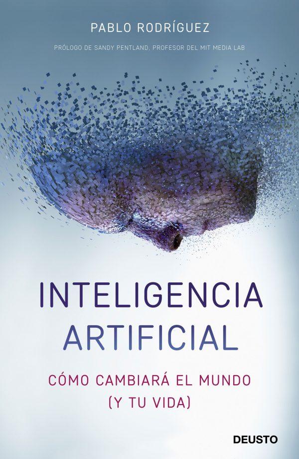 Portada del llibre Inteligencia artificial. Cómo cambiará el mundo (y tu vida) de Pablo Rodríguez