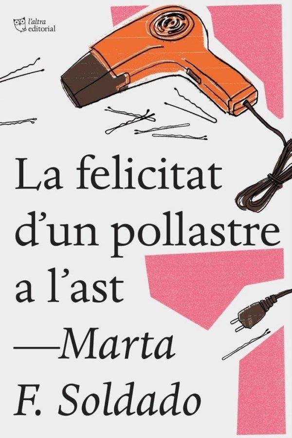 Portada de la novel·la La felicitat d'un pollastre a l'ast de Marta F. soldado