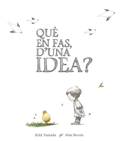 Portada del llibre infantil Què en fas, d'una idea? de Kobi Yamada