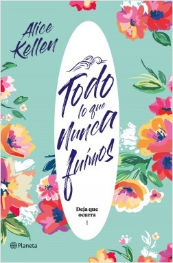 Portada de la novel·la Todo lo que nunca fuimos d'Alice Kellen