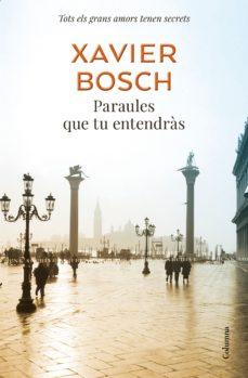 Portada de la novel·la Paraules que tu entendràs de Xavier Bosch