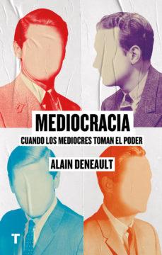 """Portada del llibre """"Mediocracia. Cuando los mediocres llegan al poder"""" d'Alain Deneault"""