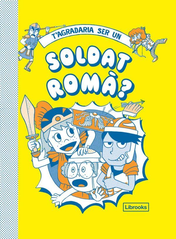Imatge de la portada del llibre T'agradaria ser un soldat romà?