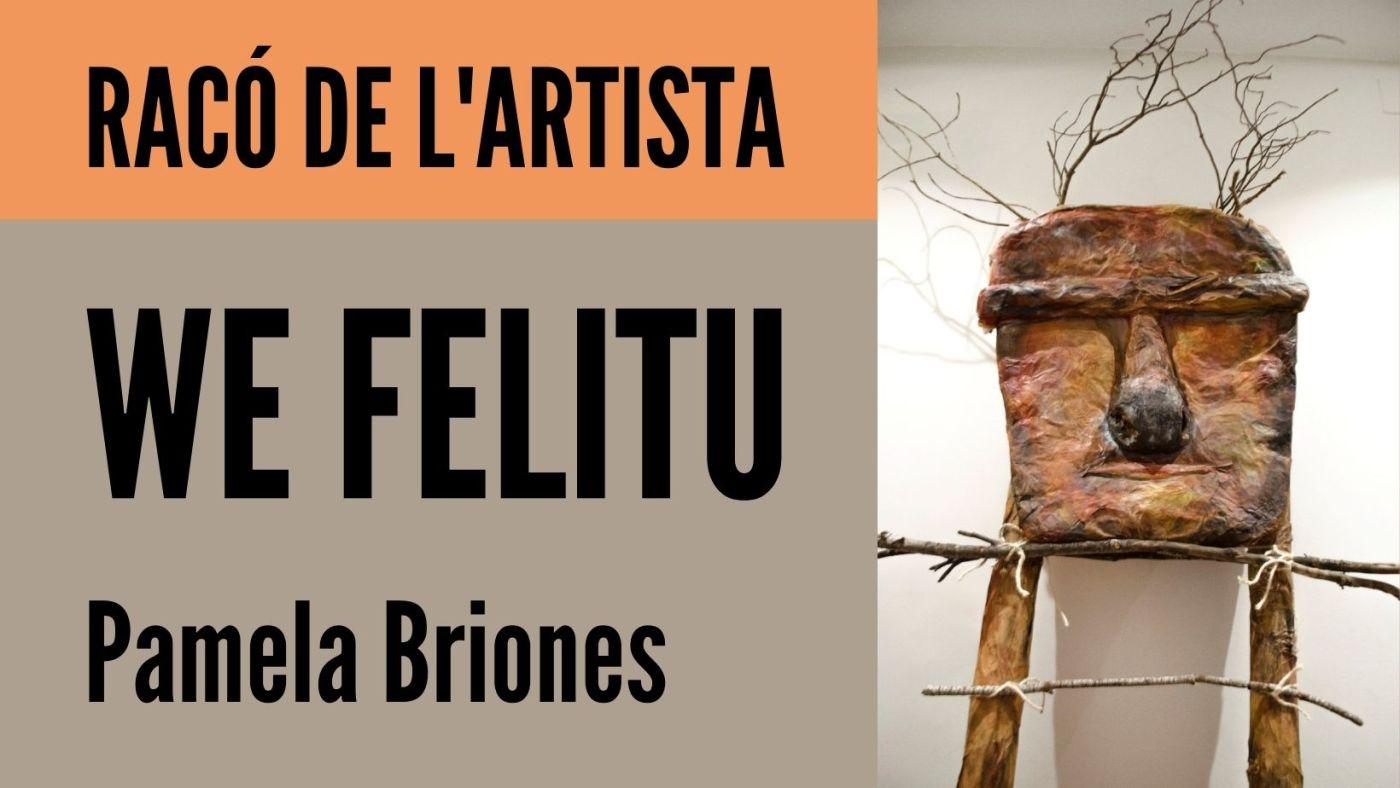 Imatge amb el text Racó de l'artista. We Felitu. Pamela Briones i una imatge de l'escultura titulada We Felitu