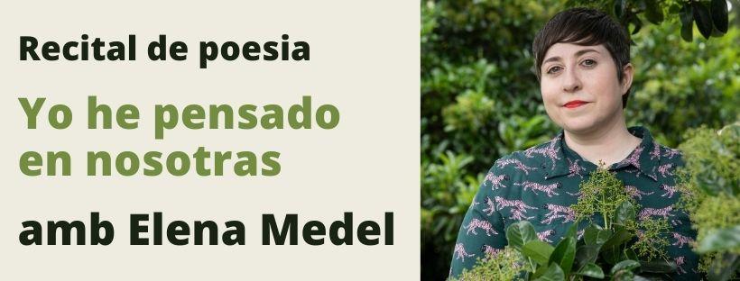 Imatge amb el text Recital de poesia, Yo he pensado en nosotras, amb Elena Medel i una fotografia d'Elena Medel
